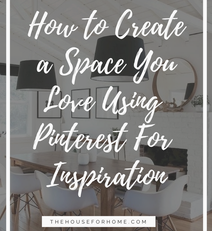 How To Create A Space You Love Using Pinterest For Inspiration