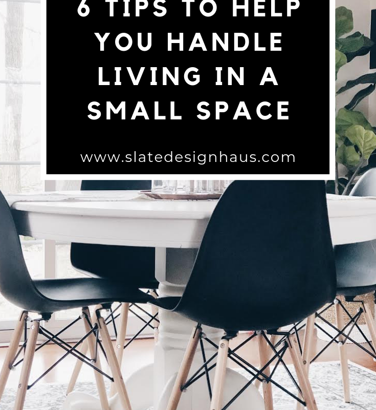 6 TIPS TO HELP YOU HANDLE LIVING IN  A SMALL SPACE